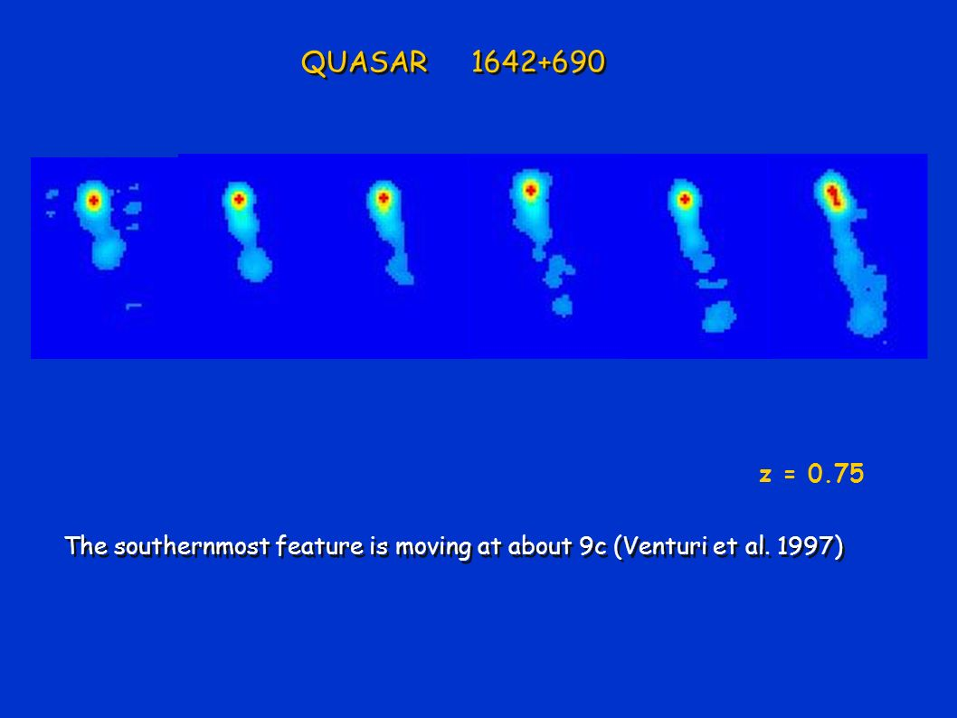 The southernmost feature is moving at about 9c (Venturi et al. 1997) QUASAR 1642+690 z = 0.75
