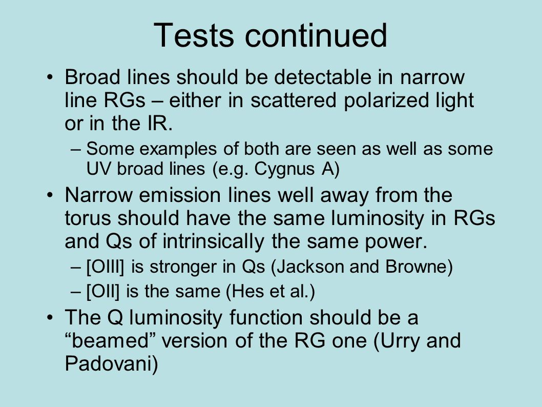 Tests continued Broad lines should be detectable in narrow line RGs – either in scattered polarized light or in the IR. –Some examples of both are see