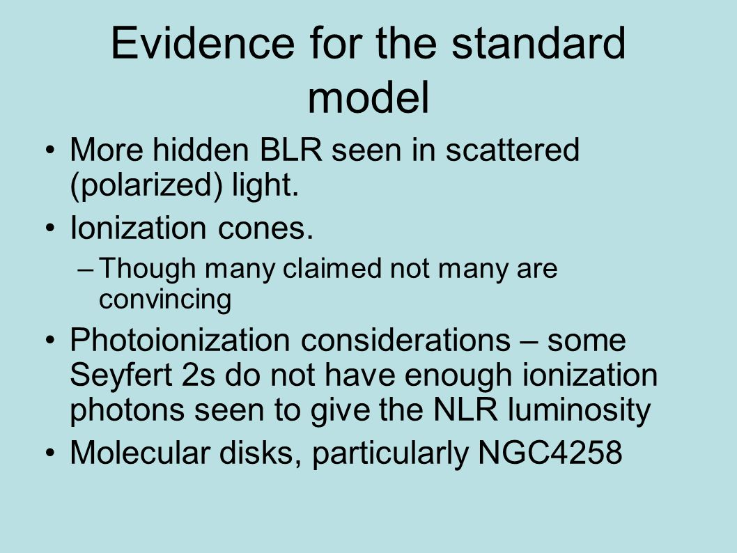 Evidence for the standard model More hidden BLR seen in scattered (polarized) light. Ionization cones. –Though many claimed not many are convincing Ph