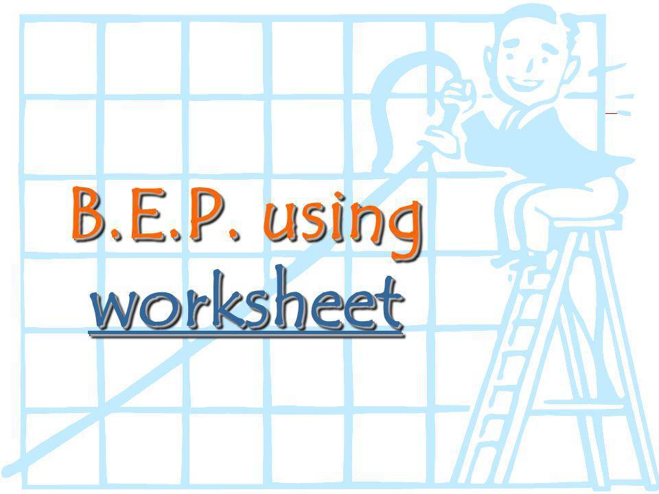 B.E.P. using worksheet worksheet B.E.P. using wwww oooo rrrr kkkk ssss hhhh eeee eeee tttt