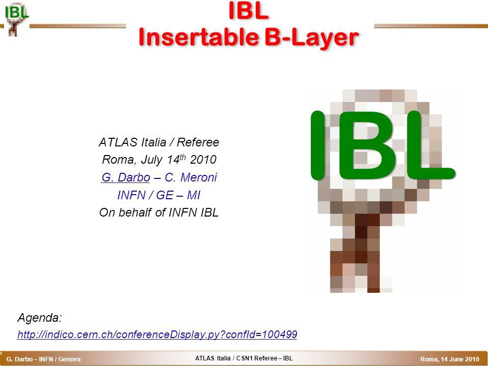 ATLAS Italia / CSN1 Referee – IBL G. Darbo – INFN / Genova Roma, 14 June 2010 o IBL Insertable B-Layer ATLAS Italia / Referee Roma, July 14 th 2010 G.