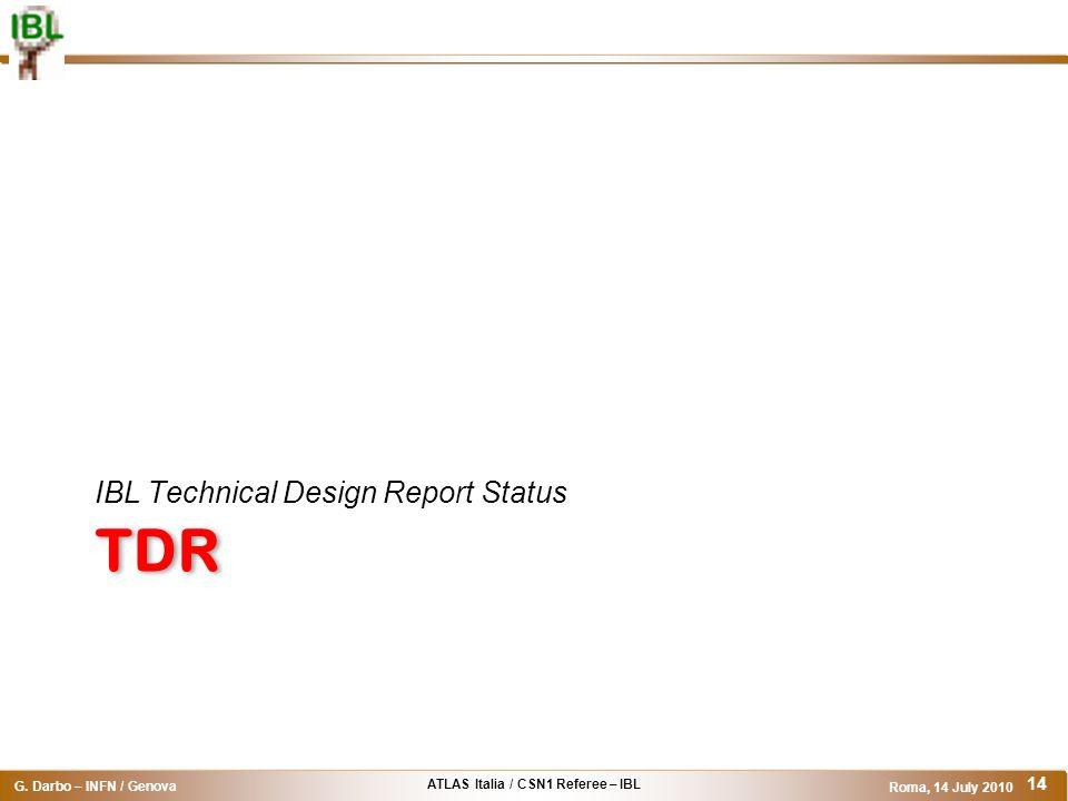 ATLAS Italia / CSN1 Referee – IBL G. Darbo – INFN / Genova Roma, 14 July 2010 14 TDR IBL Technical Design Report Status