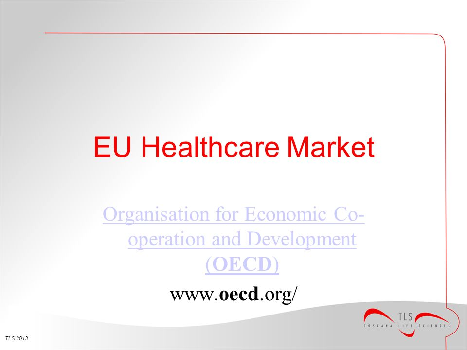 EU Healthcare Market TLS 2013 Organisation for Economic Co- operation and Development (OECD) www.oecd.org/