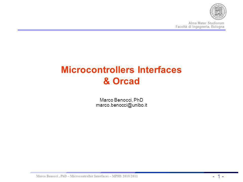 - 1 - Universität Dortmund Alma Mater Studiorum Facoltà di Ingegneria, Bologna Marco Benocci, PhD – Microcontroller Interfaces – MPHS 2010/2011 Microc