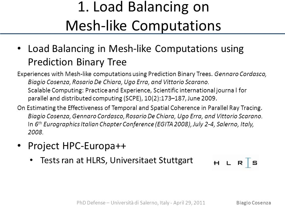 PhD Defense – Università di Salerno, Italy - April 29, 2011Biagio Cosenza 1. Load Balancing on Mesh-like Computations Load Balancing in Mesh-like Comp
