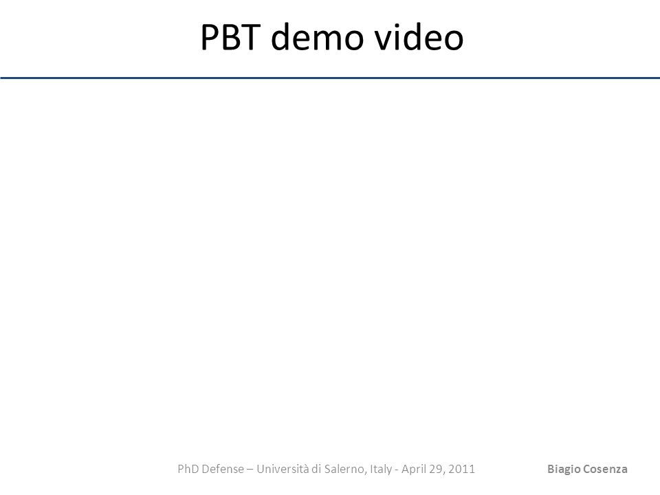 PhD Defense – Università di Salerno, Italy - April 29, 2011Biagio Cosenza PBT demo video
