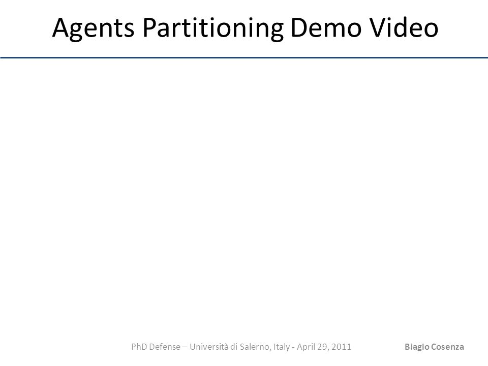 PhD Defense – Università di Salerno, Italy - April 29, 2011Biagio Cosenza Agents Partitioning Demo Video