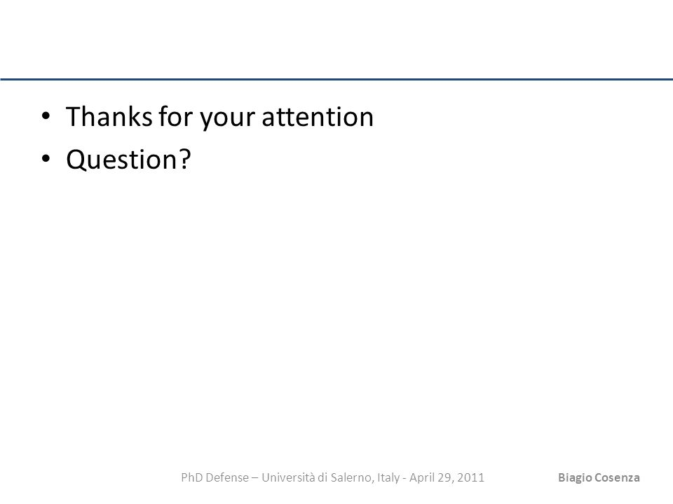 PhD Defense – Università di Salerno, Italy - April 29, 2011Biagio Cosenza Thanks for your attention Question?