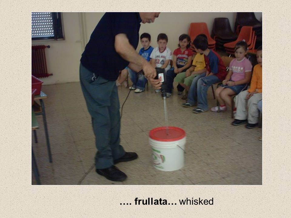 …. frullata… whisked
