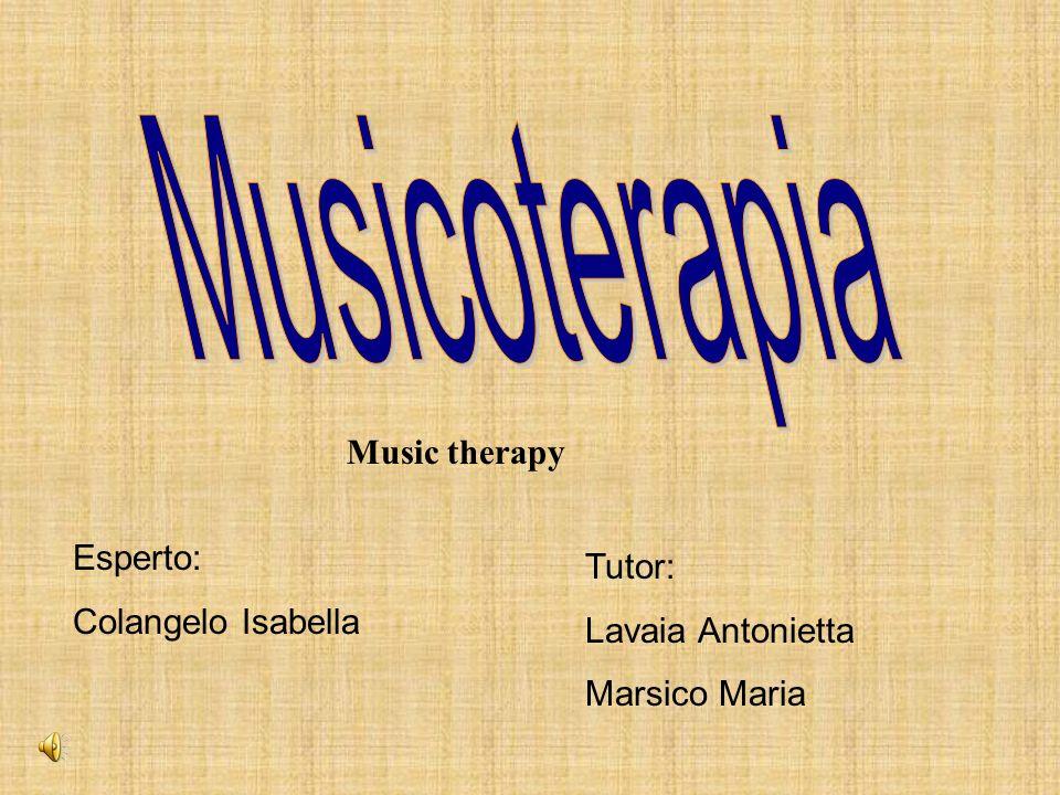Esperto: Colangelo Isabella Tutor: Lavaia Antonietta Marsico Maria Music therapy