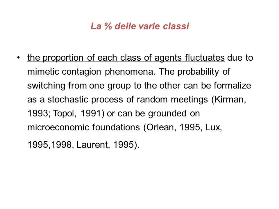 La % delle varie classi the proportion of each class of agents fluctuates due to mimetic contagion phenomena.
