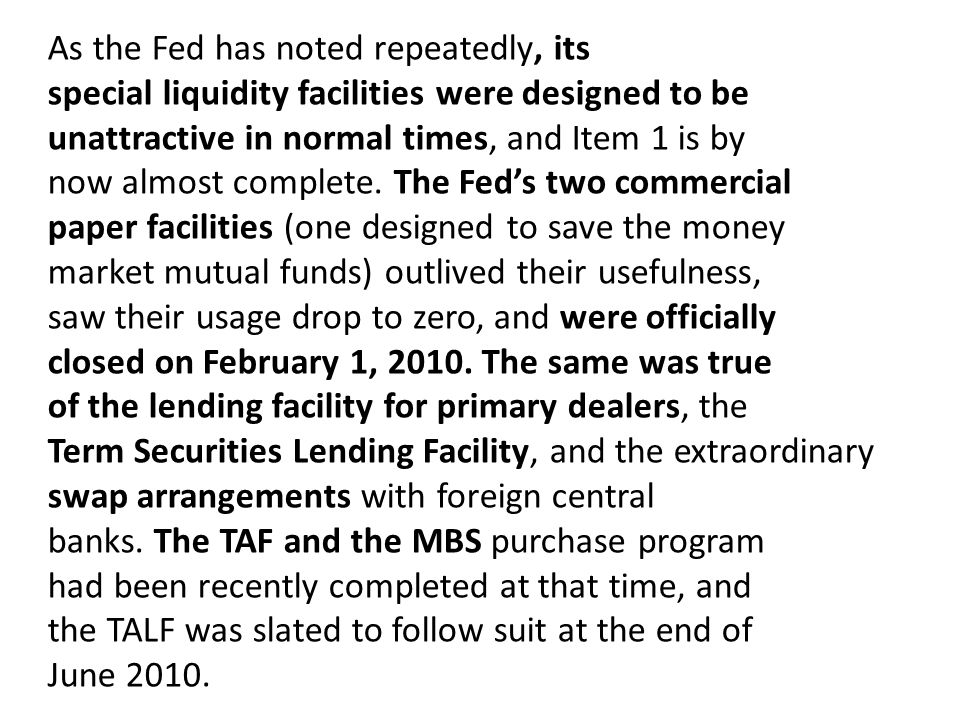 Item 2 on this list (raising the discount rate) is necessary to supplement Item 1 (making borrowing less attractive), and the Fed began doing so with a surprise intermeeting move on February 18, 2010.