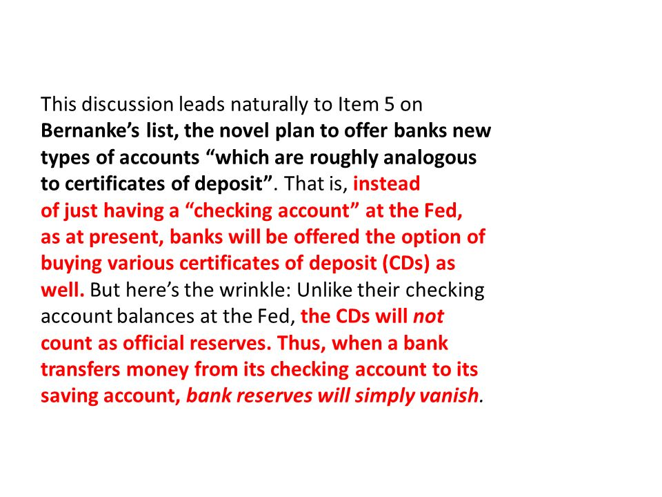 The potential utility of this new instrument to a central bank wanting to drain reserves is evident, and the Fed has announced its intention to auction off fixed volumes of CDs of various maturities, probably ranging from one to six months.
