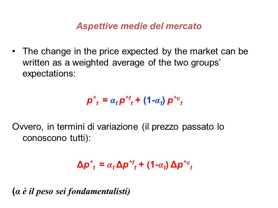 Aspettive medie del mercato The change in the price expected by the market can be written as a weighted average of the two groups expectations: p ^ t