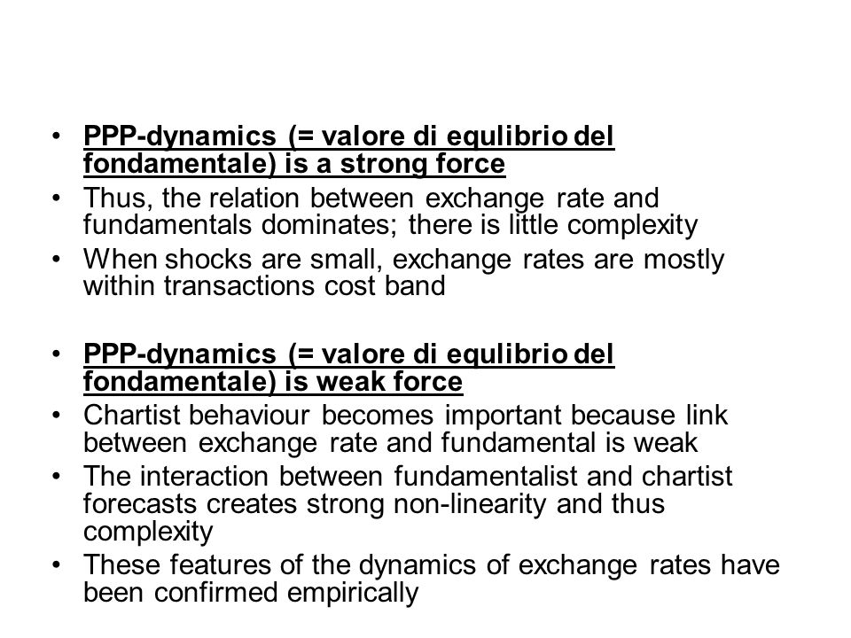 PPP-dynamics (= valore di equlibrio del fondamentale) is a strong force Thus, the relation between exchange rate and fundamentals dominates; there is