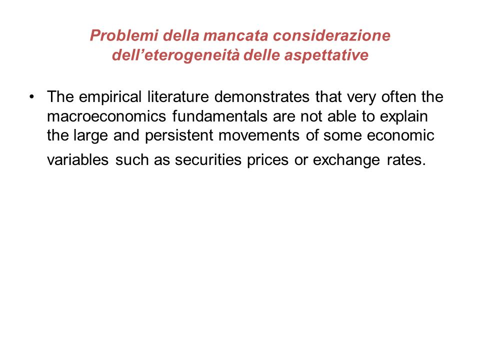Problemi della mancata considerazione delleterogeneità delle aspettative The empirical literature demonstrates that very often the macroeconomics fund