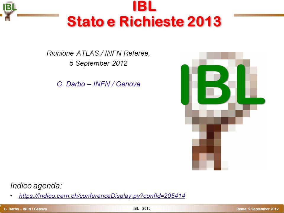 IBL - 2013 G. Darbo – INFN / Genova Roma, 5 September 2012 o IBL Stato e Richieste 2013 Riunione ATLAS / INFN Referee, 5 September 2012 G. Darbo – INF