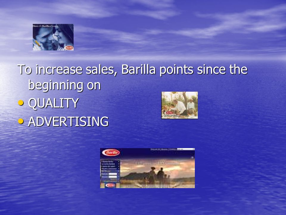 To increase sales, Barilla points since the beginning on QUALITY QUALITY ADVERTISING ADVERTISING