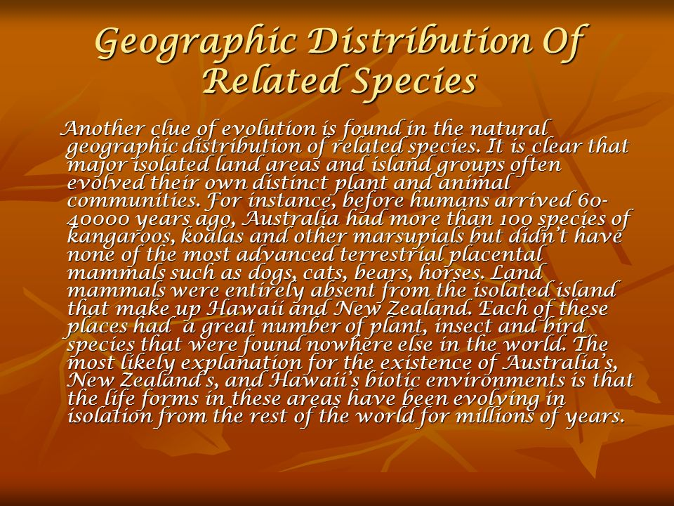 Geographic Distribution Of Related Species Another clue of evolution is found in the natural geographic distribution of related species.