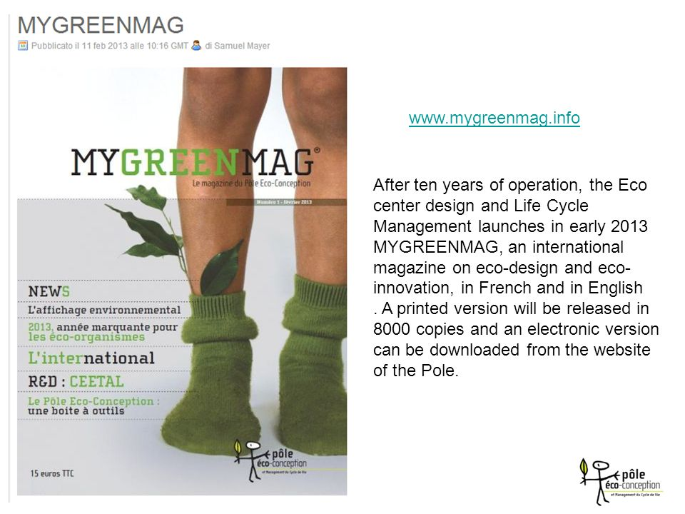 www.mygreenmag.info After ten years of operation, the Eco center design and Life Cycle Management launches in early 2013 MYGREENMAG, an international