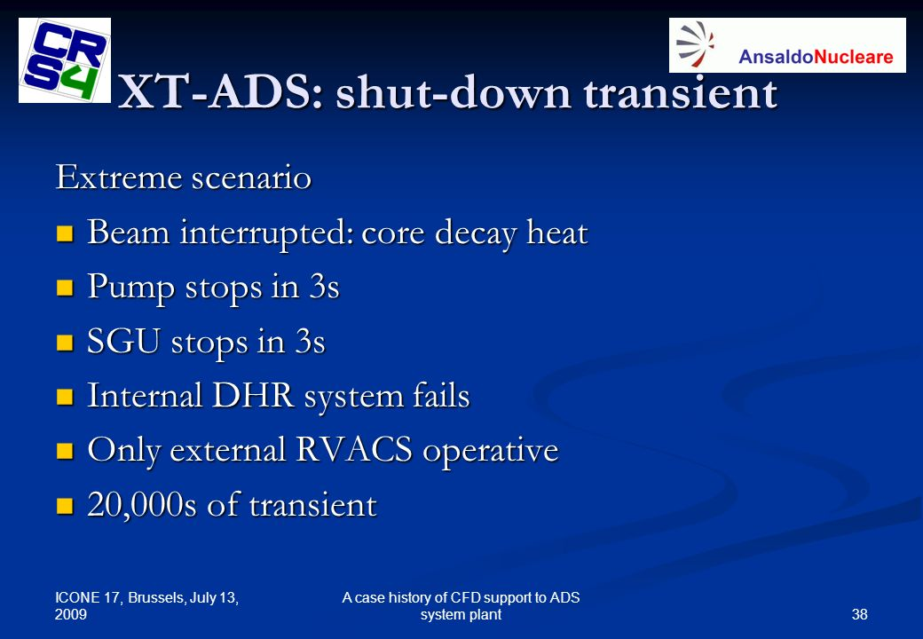 ICONE 17, Brussels, July 13, 2009 38 A case history of CFD support to ADS system plant XT-ADS: shut-down transient Extreme scenario Beam interrupted: