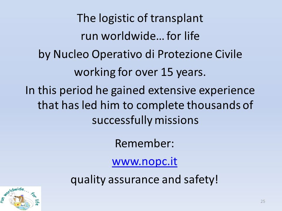 The logistic of transplant run worldwide… for life by Nucleo Operativo di Protezione Civile working for over 15 years. In this period he gained extens