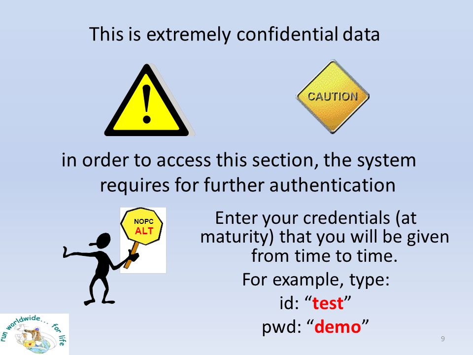 This is extremely confidential data 9 in order to access this section, the system requires for further authentication Enter your credentials (at matur