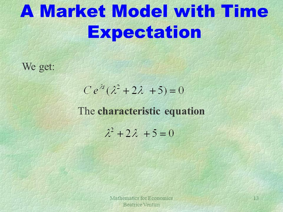 Mathematics for Economics Beatrice Venturi 13 A Market Model with Time Expectation We get: The characteristic equation
