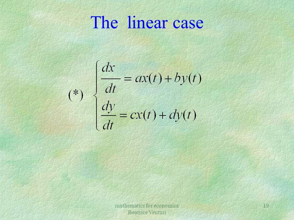 mathematics for economics Beatrice Venturi 19 The linear case