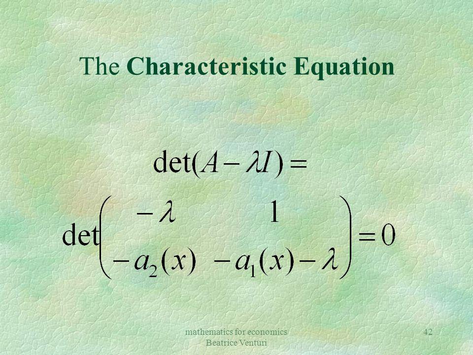 mathematics for economics Beatrice Venturi 42 The Characteristic Equation