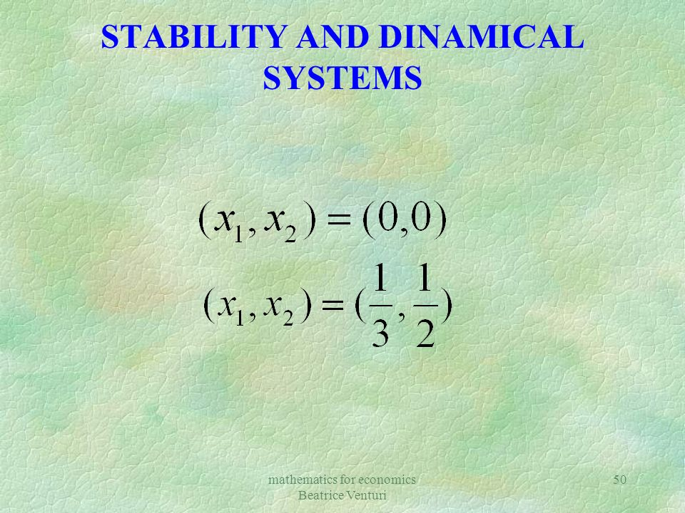 mathematics for economics Beatrice Venturi 50 STABILITY AND DINAMICAL SYSTEMS