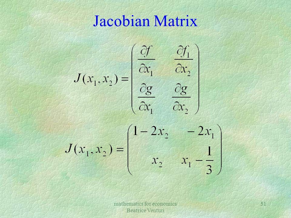 mathematics for economics Beatrice Venturi 51 Jacobian Matrix