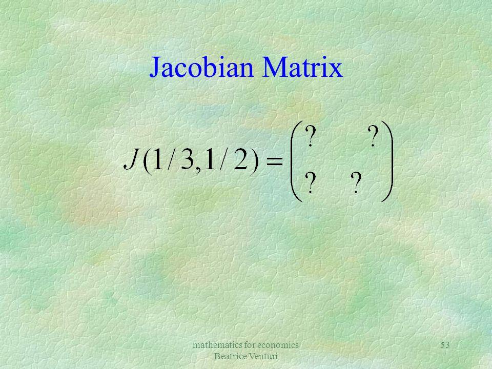 mathematics for economics Beatrice Venturi 53 Jacobian Matrix