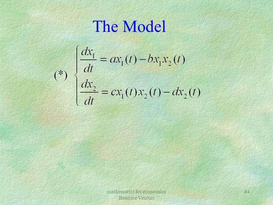 mathematics for economics Beatrice Venturi 64 The Model