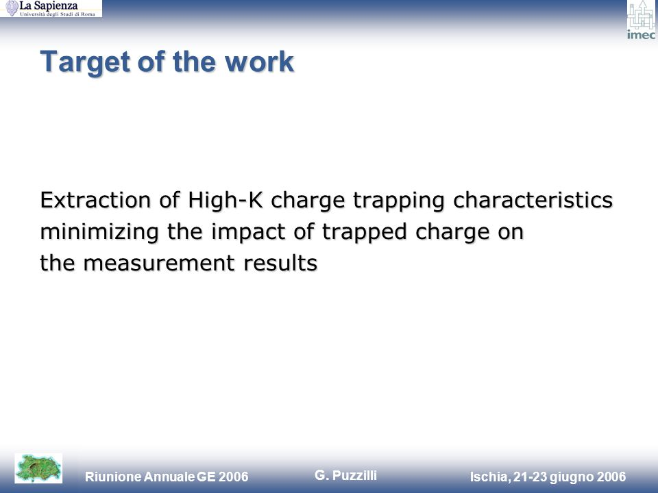 Ischia, 21-23 giugno 2006Riunione Annuale GE 2006 Extraction of High-K charge trapping characteristics minimizing the impact of trapped charge on the measurement results Target of the work G.