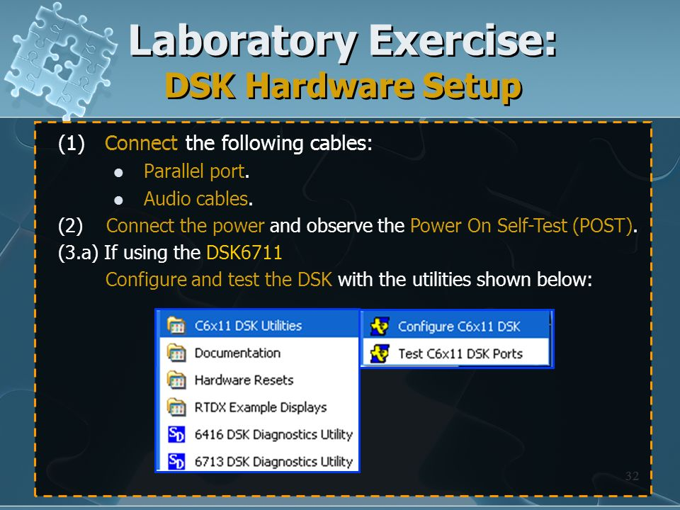 32 Laboratory Exercise: DSK Hardware Setup (1) Connect the following cables: Parallel port. Audio cables. (1) Connect the following cables: Parallel p