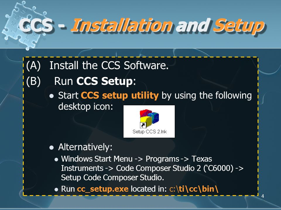 4 CCS - Installation and Setup (A)Install the CCS Software. (B)Run CCS Setup: Start CCS setup utility by using the following desktop icon: Alternative