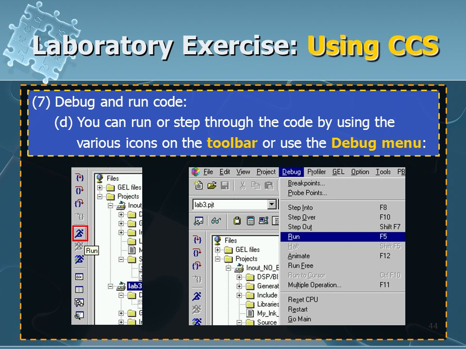 44 (7) Debug and run code: (d) You can run or step through the code by using the various icons on the toolbar or use the Debug menu: Using CCS Laborat