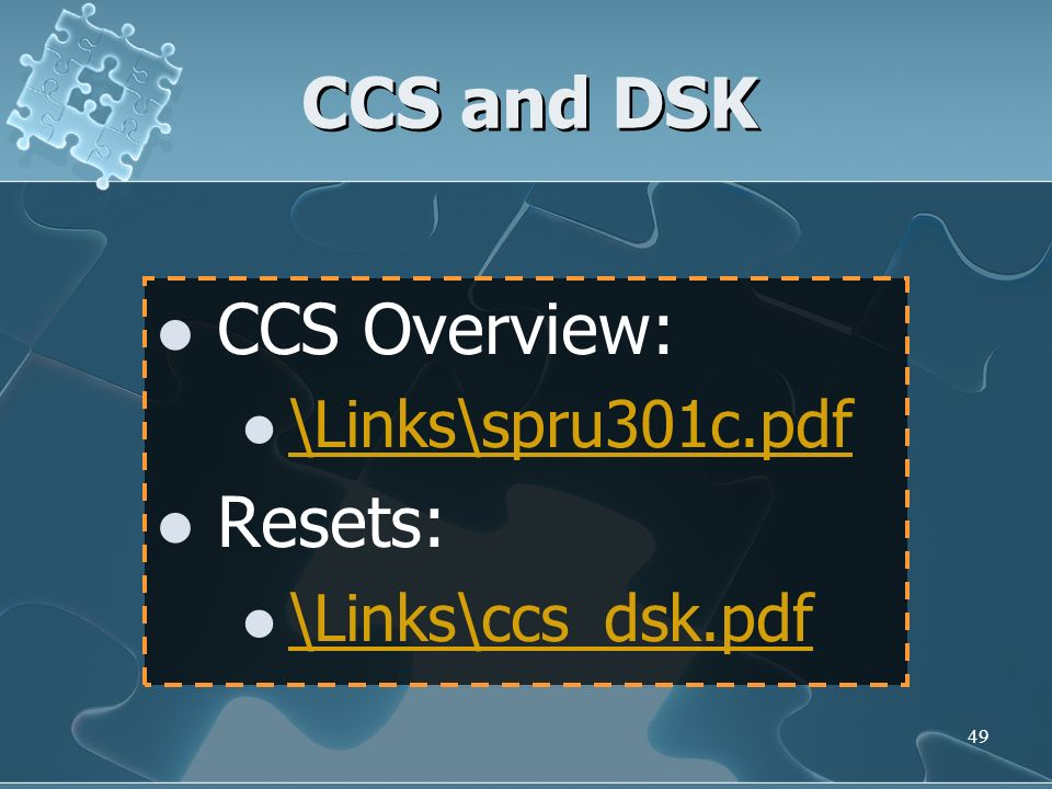 49 CCS and DSK CCS Overview: \Links\spru301c.pdf Resets: \Links\ccs_dsk.pdf CCS Overview: \Links\spru301c.pdf Resets: \Links\ccs_dsk.pdf