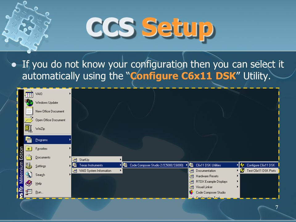 7 If you do not know your configuration then you can select it automatically using the Configure C6x11 DSK Utility. CCS Setup