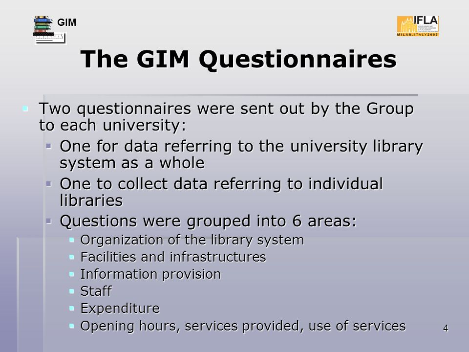 GIM 4 The GIM Questionnaires Two questionnaires were sent out by the Group to each university: Two questionnaires were sent out by the Group to each u
