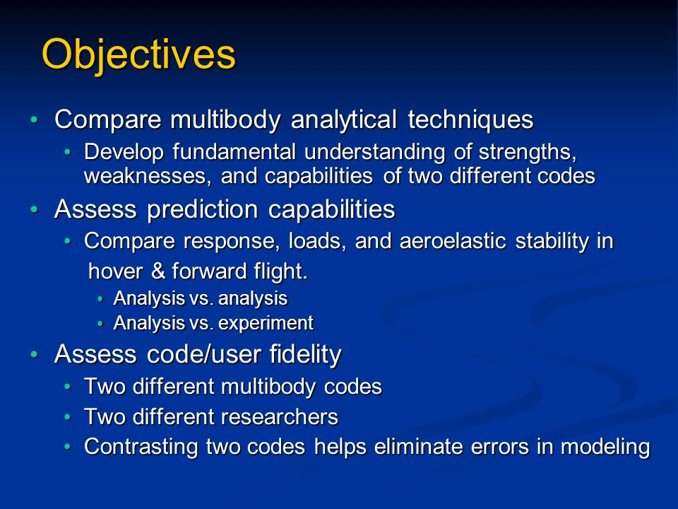Objectives Compare multibody analytical techniques Compare multibody analytical techniques Develop fundamental understanding of strengths, weaknesses,