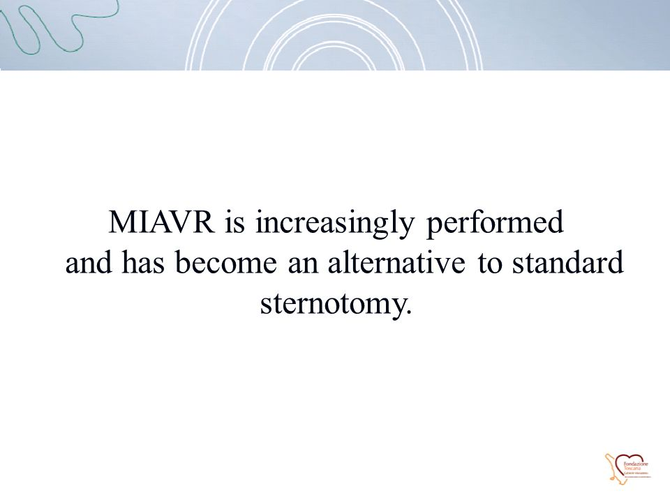 MIAVR is increasingly performed and has become an alternative to standard sternotomy.