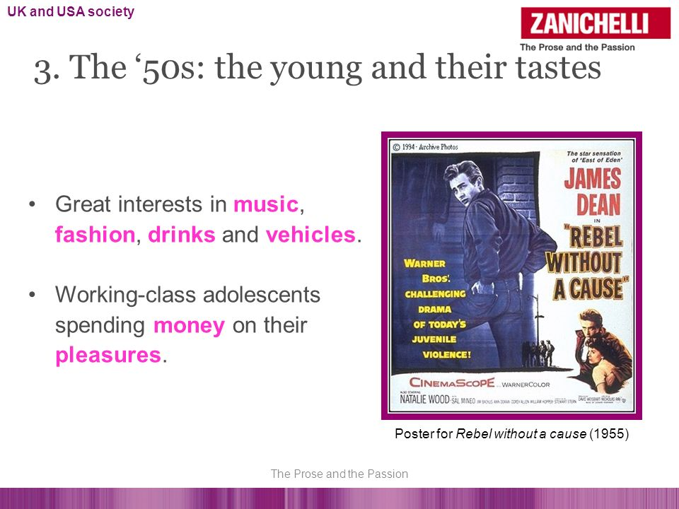 3. The 50s: the young and their tastes Great interests in music, fashion, drinks and vehicles. Working-class adolescents spending money on their pleas