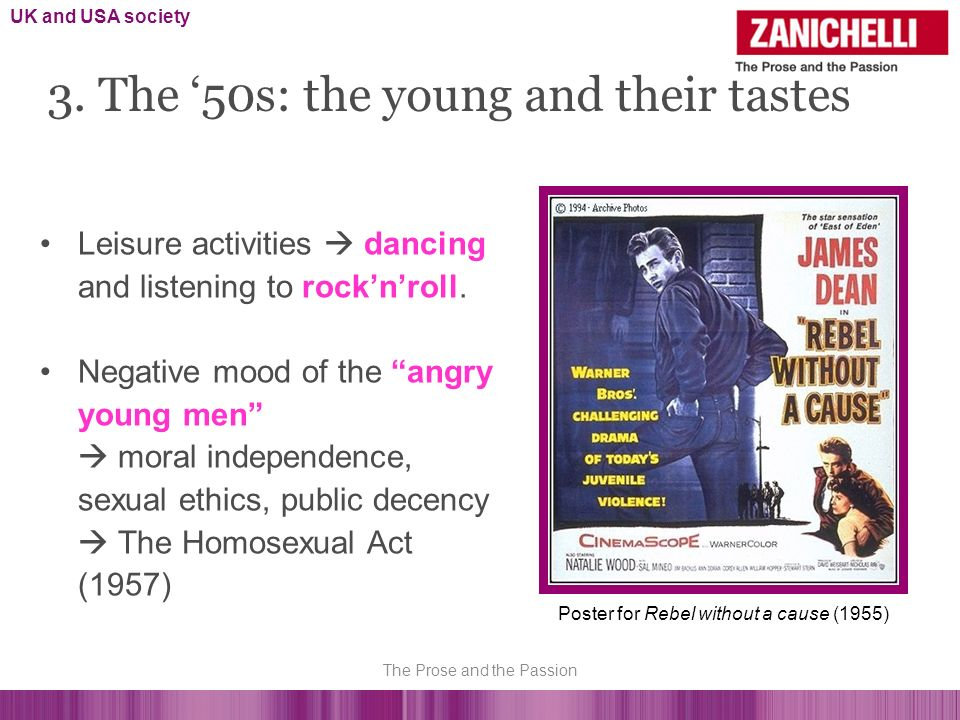 3. The 50s: the young and their tastes Leisure activities dancing and listening to rocknroll. Negative mood of the angry young men moral independence,