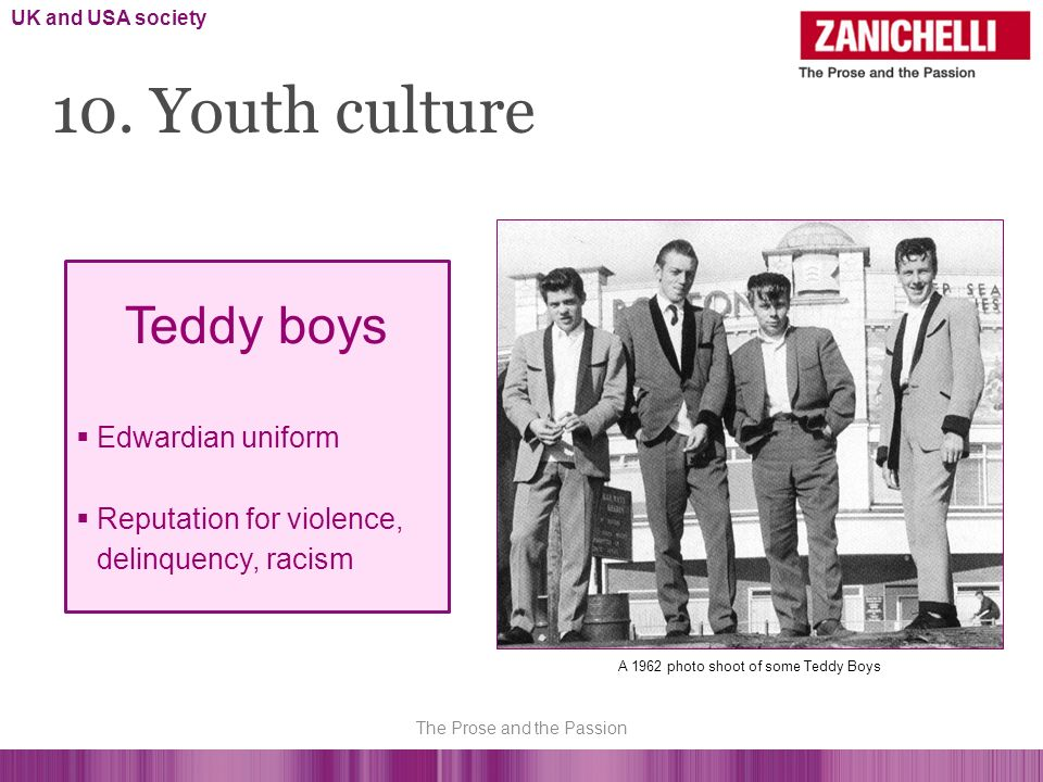 10. Youth culture Teddy boys Edwardian uniform Reputation for violence, delinquency, racism A 1962 photo shoot of some Teddy Boys UK and USA society T