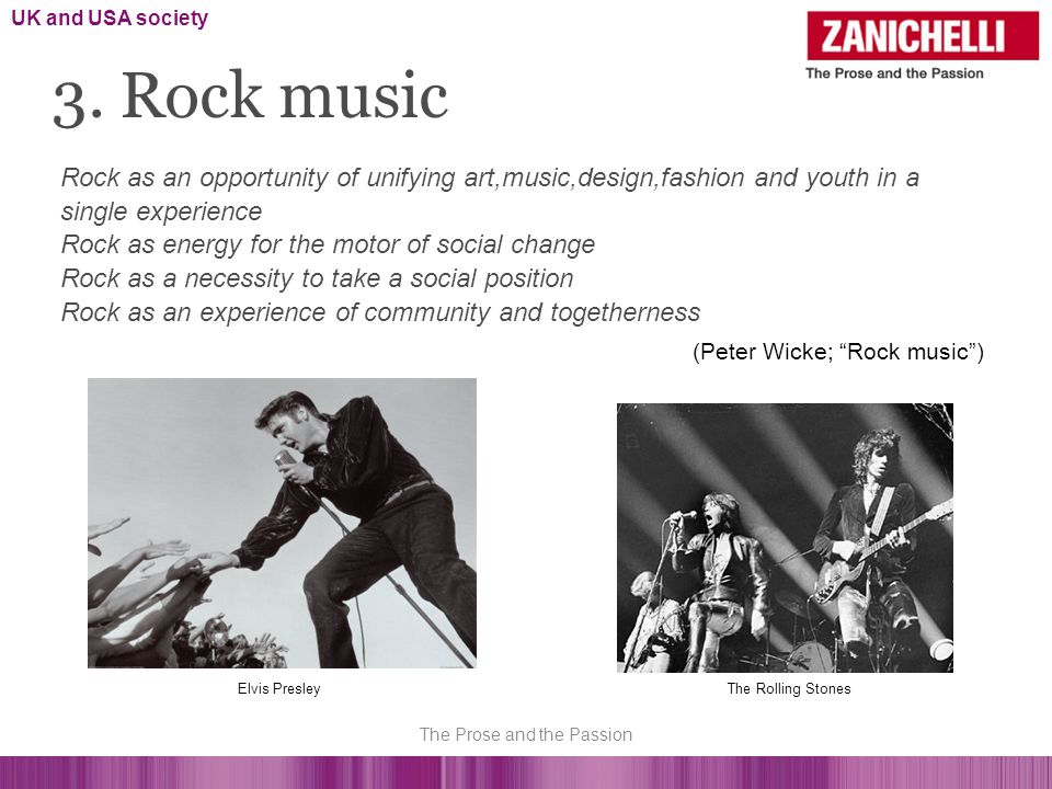 Rock as an opportunity of unifying art,music,design,fashion and youth in a single experience Rock as energy for the motor of social change Rock as a necessity to take a social position Rock as an experience of community and togetherness (Peter Wicke; Rock music) 3.