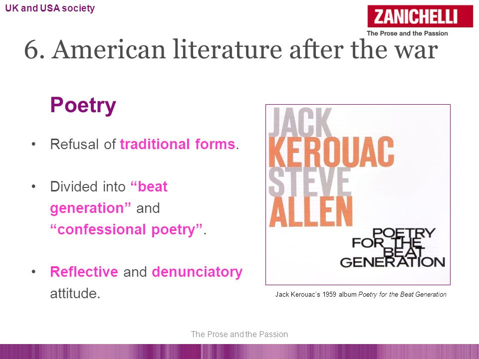 Refusal of traditional forms. Divided into beat generation and confessional poetry. Reflective and denunciatory attitude. 6. American literature after