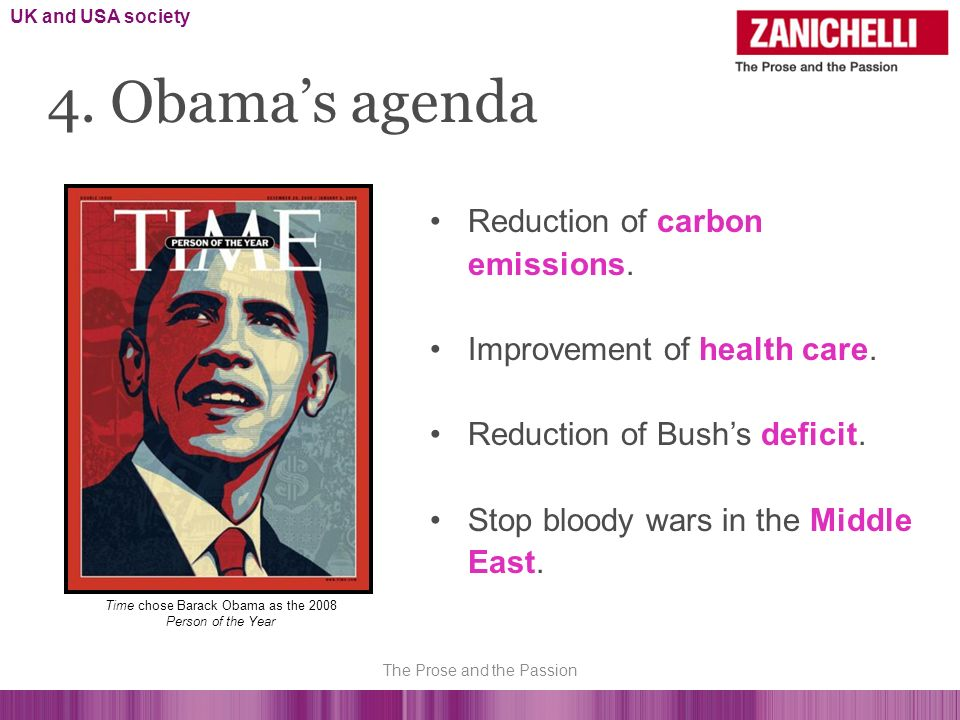 Reduction of carbon emissions. Improvement of health care. Reduction of Bushs deficit. Stop bloody wars in the Middle East. 4. Obamas agenda UK and US