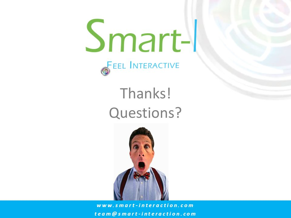 Thanks! Questions? www.smart-interaction.com team@smart-interaction.com